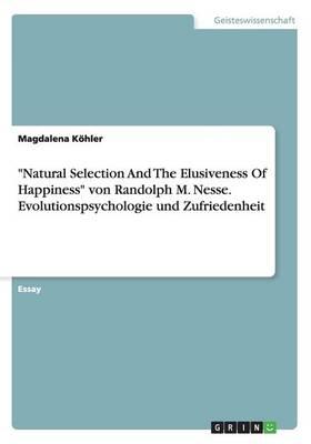 """""""Natural Selection and the Elusiveness of Happiness"""" Von Randolph M. Nesse. Evolutionspsychologie Und Zufriedenheit (Paperback)"""
