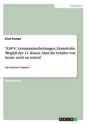 Zap's, Lernstandserhebungen, Zentral-Abi, Wegfall Der 11. Klasse. Sind Die Sch ler Von Heute Noch Zu Retten? (Paperback)