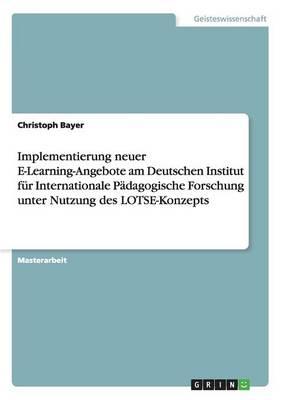 Implementierung Neuer E-Learning-Angebote Am Deutschen Institut Fur Internationale Padagogische Forschung Unter Nutzung Des Lotse-Konzepts (Paperback)