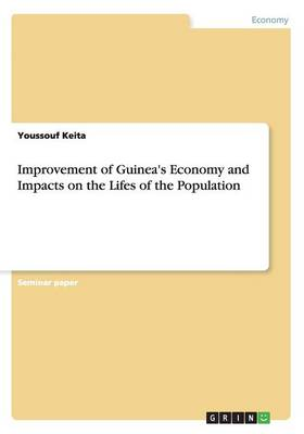 Improvement of Guinea's Economy and Impacts on the Lifes of the Population (Paperback)
