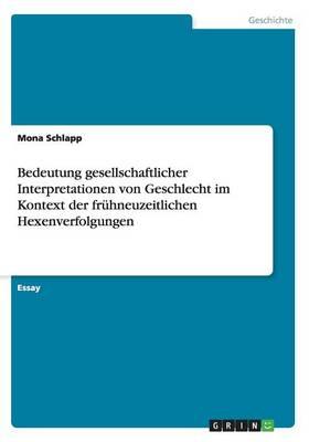 Bedeutung gesellschaftlicher Interpretationen von Geschlecht im Kontext der fruhneuzeitlichen Hexenverfolgungen (Paperback)