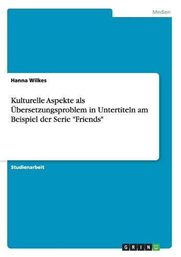 """Kulturelle Aspekteals Ubersetzungsproblem in Untertitelnam Beispiel Der Serie """"Friends"""" (Paperback)"""