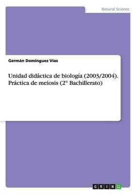 Unidad Didactica de Biologia (2003/2004). Practica de Meiosis (2 Bachillerato) (Paperback)
