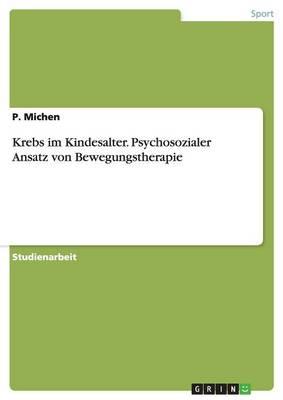 Krebs Im Kindesalter. Psychosozialer Ansatz Von Bewegungstherapie (Paperback)