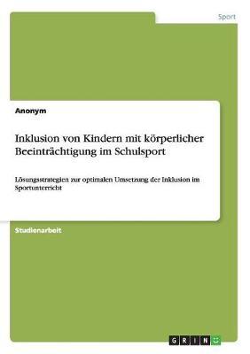 Inklusion Von Kindern Mit Korperlicher Beeintrachtigung Im Schulsport (Paperback)