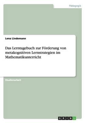 Das Lerntagebuch zur Foerderung von metakognitiven Lernstrategien im Mathematikunterricht (Paperback)