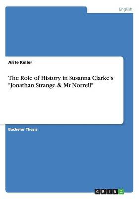 """The Role of History in Susanna Clarke's """"Jonathan Strange & Mr Norrell"""" (Paperback)"""