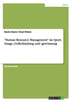 """""""Human Resource Management"""" Im Sport. Image, Golferbindung Und -Gewinnung (Paperback)"""