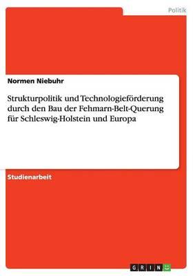 Strukturpolitik und Technologiefoerderungdurch den Bau der Fehmarn-Belt-Querungfur Schleswig-Holstein und Europa (Paperback)