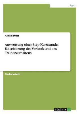 Auswertung Einer Step-Kursstunde. Einschatzung Des Verlaufs Und Des Trainerverhaltens (Paperback)