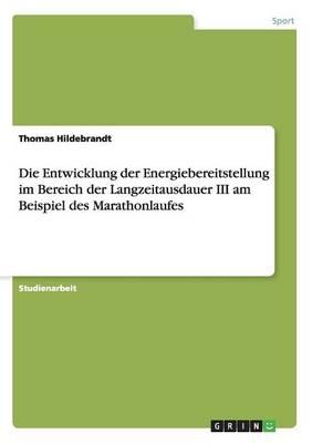 Die Entwicklung Der Energiebereitstellung Im Bereich Der Langzeitausdauer III Am Beispiel Des Marathonlaufes (Paperback)