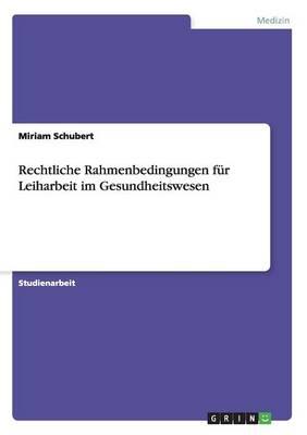 Rechtliche Rahmenbedingungen fur Leiharbeit im Gesundheitswesen (Paperback)