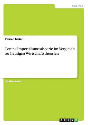 Lenins Imperialismustheorie Im Vergleich Zu Heutigen Wirtschaftstheorien (Paperback)
