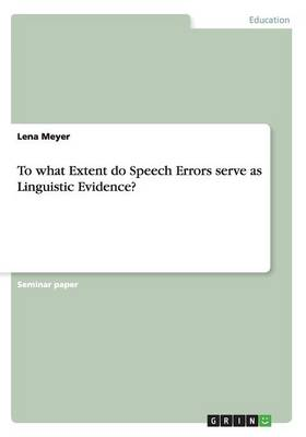 To What Extent Do Speech Errors Serve as Linguistic Evidence? (Paperback)