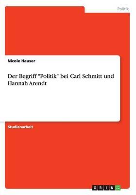 """Der Begriff """"Politik"""" Bei Carl Schmitt Und Hannah Arendt (Paperback)"""