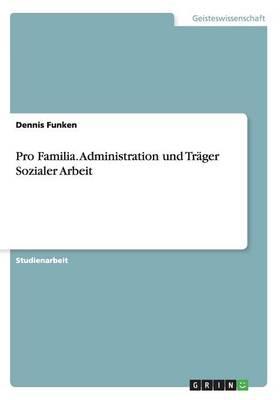 Pro Familia. Administration Und Trager Sozialer Arbeit (Paperback)