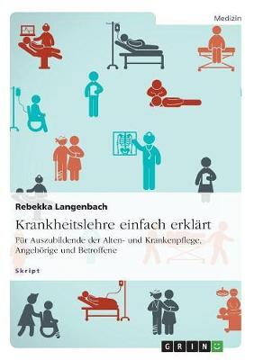 Krankheitslehre Einfach Erklart. Fur Auszubildende Der Alten- Und Krankenpflege, Angehoerige Und Betroffene (Paperback)