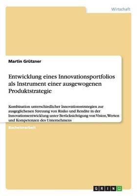 Entwicklung Eines Innovationsportfolios ALS Instrument Einer Ausgewogenen Produktstrategie (Paperback)