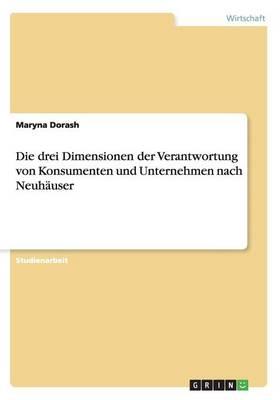 Die Drei Dimensionen Der Verantwortung Von Konsumenten Und Unternehmen Nach Neuhauser (Paperback)