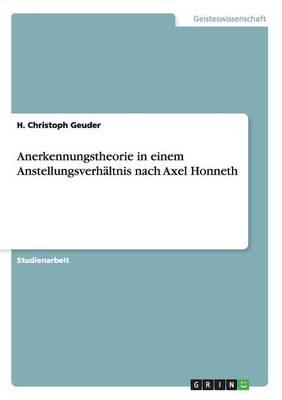 Anerkennungstheorie in Einem Anstellungsverhaltnis Nach Axel Honneth (Paperback)