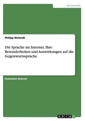 Die Sprache Im Internet. Ihre Besonderheiten Und Auswirkungen Auf Die Gegenwartssprache (Paperback)