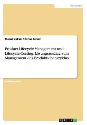 Product-Lifecycle-Management Und Lifecycle-Costing. Losungsansatze Zum Management Des Produktlebenszyklus (Paperback)