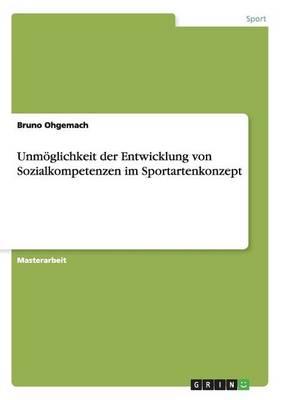 Unmoglichkeit Der Entwicklung Von Sozialkompetenzen Im Sportartenkonzept (Paperback)