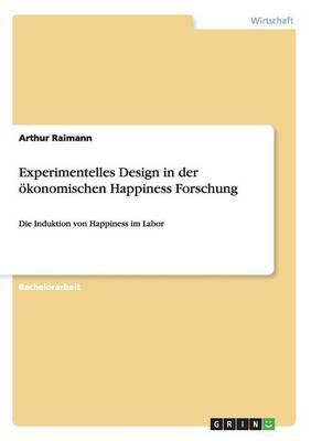 Experimentelles Design in Der Okonomischen Happiness Forschung (Paperback)