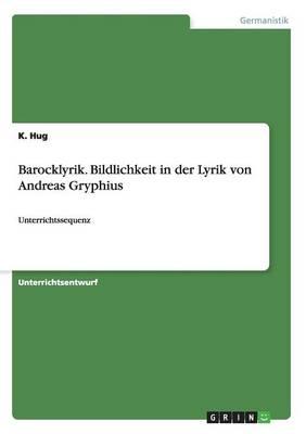 Barocklyrik. Bildlichkeit in Der Lyrik Von Andreas Gryphius (Paperback)