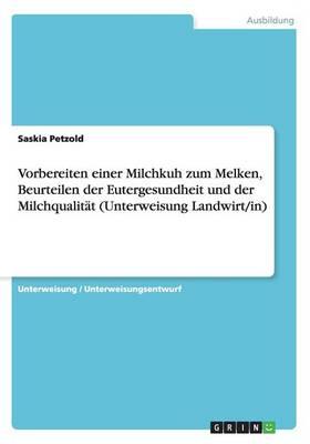 Vorbereiten Einer Milchkuh Zum Melken, Beurteilen Der Eutergesundheit Und Der Milchqualitat (Unterweisung Landwirt/In) (Paperback)