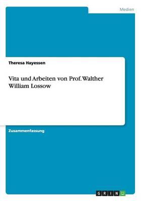 Vita Und Arbeiten Von Prof. Walther William Lossow (Paperback)