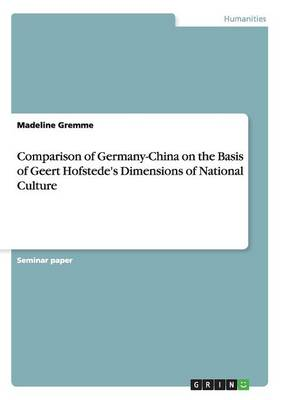 Comparison of Germany-China on the Basis of Geert Hofstede's Dimensions of National Culture (Paperback)