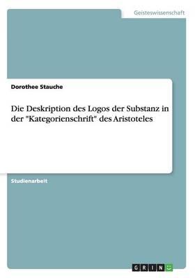 Die Deskription Des Logos Der Substanz in Der Kategorienschrift Des Aristoteles (Paperback)