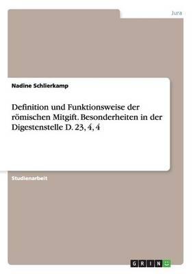 Definition Und Funktionsweise Der R mischen Mitgift. Besonderheiten in Der Digestenstelle D. 23, 4, 4 (Paperback)