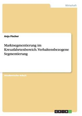 Marktsegmentierung Im Kreuzfahrtenbereich. Verhaltensbezogene Segmentierung (Paperback)
