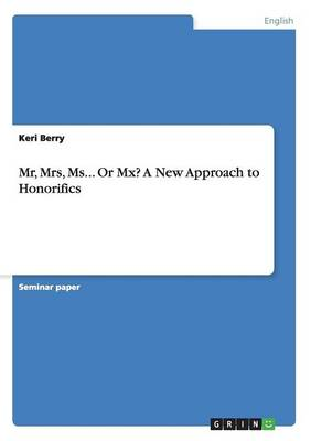 MR, Mrs, MS... or MX? a New Approach to Honorifics (Paperback)