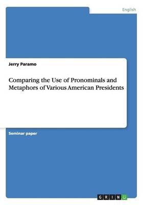 Comparing the Use of Pronominals and Metaphors of Various American Presidents (Paperback)