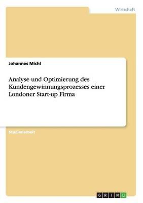 Analyse Und Optimierung Des Kundengewinnungsprozesses Einer Londoner Start-Up Firma (Paperback)