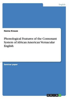 Phonological Features of the Consonant System of African American Vernacular English (Paperback)