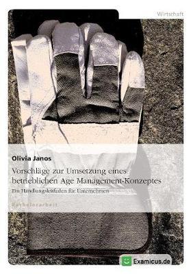 Vorschlage Zur Umsetzung Eines Betrieblichen Age Management-Konzeptes (Paperback)