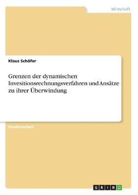 Grenzen Der Dynamischen Invesitionsrechnungsverfahren Und Ansatze Zu Ihrer Uberwindung (Paperback)