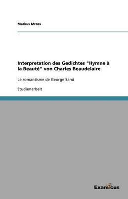 Interpretation des Gedichtes Hymne a la Beaute von Charles Beaudelaire (Paperback)