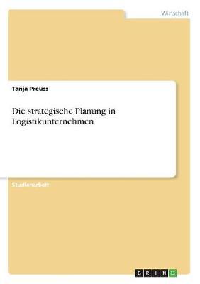 Die Strategische Planung in Logistikunternehmen (Paperback)