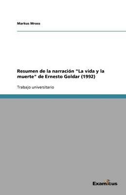 Resumen de la narracion La vida y la muerte de Ernesto Goldar (1992) (Paperback)