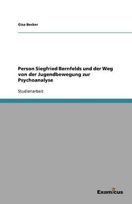 Person Siegfried Bernfelds und der Weg von der Jugendbewegung zur Psychoanalyse (Paperback)