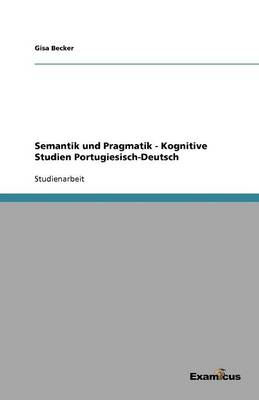 Semantik und Pragmatik - Kognitive Studien Portugiesisch-Deutsch (Paperback)