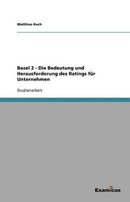 Basel 2 - Die Bedeutung und Herausforderung des Ratings fur Unternehmen (Paperback)