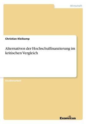Alternativen der Hochschulfinanzierung im kritischen Vergleich (Paperback)
