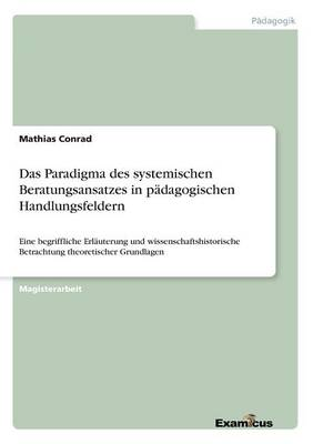 Das Paradigma des systemischen Beratungsansatzes in padagogischen Handlungsfeldern (Paperback)