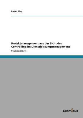 Projektmanagement Aus Der Sicht Des Controlling Im Dienstleistungsmanagement (Paperback)